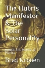 The Hubris Manifestor & The Solar Personality: Arnold, Bill, Martha, & Monica Cover Image