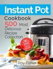 Instant Pot Cookbook: 500 Most Delicious Recipe Collection Anyone Can Cook Cover Image