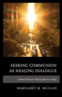 Seeking Communion as Healing Dialogue: Gabriel Marcel's Philosophy for Today Cover Image