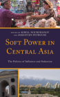 Soft Power in Central Asia: The Politics of Influence and Seduction (Contemporary Central Asia: Societies) Cover Image