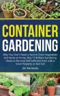 Container Gardening: Why You Don't Need a Yard to Grow Vegetables and Herbs at Home, Plus 17 Brilliant Gardening Hacks to Become Self Suffi Cover Image