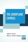 The Aeroplane Express: Or The Boy Aeronaut's Grit Cover Image