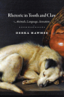Rhetoric in Tooth and Claw: Animals, Language, Sensation Cover Image