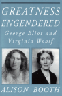 Greatness Engendered: George Eliot and Virginia Woolf (Reading Women Writing) Cover Image