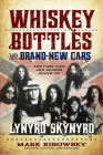 Whiskey Bottles and Brand-New Cars: The Fast Life and Sudden Death of Lynyrd Skynyrd Cover Image