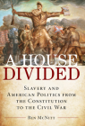 A House Divided: Slavery and American Politics from the Constitution to the Civil War Cover Image