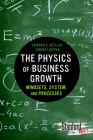 The Physics of Business Growth: Mindsets, System, and Processes (Stanford Briefs) Cover Image