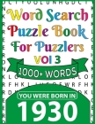 Word Search Puzzle Book For Puzzlers: You Were Born In 1930: Word Search Book for Adults Large Print with Solutions of Puzzles Cover Image