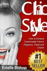 Chic Style: How to Achieve Fashionable French Elegance, Poise and Charm Cover Image