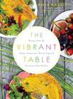The Vibrant Table: Recipes from My Always Vegetarian, Mostly Vegan, and Sometimes Raw Kitchen Cover Image
