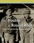 The Trouble at Round Rock: by Left-Handed Mexican Clansman and Others Cover Image