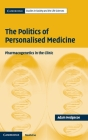 The Politics of Personalised Medicine (Cambridge Studies in Society and the Life Sciences) Cover Image