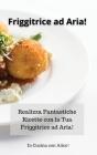 Friggitrice ad Aria! Air Fryer (Italian Version): Realizza Fantastiche Ricette con la Tua Friggitrice ad Aria! Cover Image