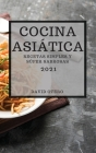 Cocina Asiática 2021 (Asian Recipes 2021 Spanish Edition): Recetas Simples Y Súper Sabrosas Cover Image