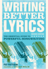 Writing Better Lyrics: The Essential Guide to Powerful Songwriting Cover Image