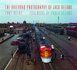 The Railroad Photography of Jack Delano (Railroads Past and Present) Cover Image