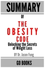 Summary of The Obesity Code: Unlocking the Secrets of Weight Loss by: Dr. Jason Fung - a Go BOOKS Summary Guide Cover Image