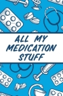 All My Medication Stuff: Medicine Health Tracker Personal Medications Log Cover Image