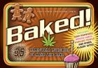Baked!: 35 Marijuana Munchies to Make and Bake Cover Image