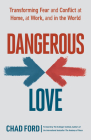 Dangerous Love: Transforming Fear and Conflict at Home, at Work, and in the World Cover Image