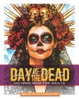 Day of The Dead: Dia De Los Muertos Coloring Book For Adults: 30 Pages Ideal for Color Pencils, Fine Tip Pens & Highlighters! Cover Image