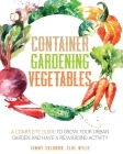 Container Gardening Vegetables: A Complete Guide to Grow Your Urban Garden and Have a Rewarding Activity Cover Image
