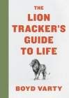 The Lion Tracker's Guide to Life Cover Image