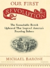 Our First Revolution: The Remarkable British Upheaval That Inspired America's Founding Fathers Cover Image
