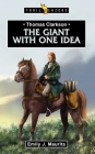 Thomas Clarkson: The Giant with One Idea (Trail Blazers) Cover Image
