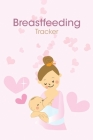 Breastfeeding Tracker: Newborn Baby Breastfeeding Journal, Diaper Change Notes for Babies Cover Image