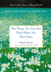 The Things You Can See Only When You Slow Down: How to Be Calm in a Busy World Cover Image