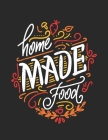 Home Made Food: Empty Recipe Notebooks To Write In Perfect For Girl Design With Hand Drawn Lettering Cover Image