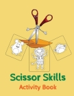 Scissor Skills Activity Book: A Fun Cutting Practice Activity Book for Toddlers and Kids ages 3-5 Preschool Cutting Book Cover Image