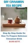 DIY Cinnamon Tea Recipe: step by step guide on how to prepare delicious cinnamon drink Cover Image