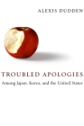 Troubled Apologies Among Japan, Korea, and the United States Cover Image