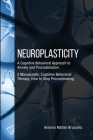 Neuroplasticity: A Cognitive Behavioral Approach to Anxiety and Procrastination. 2 Manuscripts: Cognitive Behavioral Therapy, How to St Cover Image
