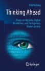 Thinking Ahead: Essays on Big Data, Digital Revolution, and Participatory Market Society Cover Image