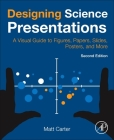 Designing Science Presentations: A Visual Guide to Figures, Papers, Slides, Posters, and More Cover Image