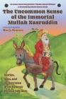 The Uncommon Sense of the Immortal Mullah Nasruddin: Stories, jests, and donkey tales of the beloved Persian folk hero Cover Image