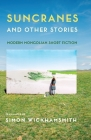 Suncranes and Other Stories: Modern Mongolian Short Fiction Cover Image