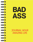 Bad Ass: Journal Your Amazing Life (Journal / Notebook / Diary) Cover Image
