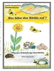 Wer bläst den Kürbis auf?: Eine Pflanzen - Schöpfungs - Geschichte Cover Image