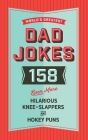The World's Greatest Dad Jokes (Volume 3): 158 Even More Hilarious Knee-Slappers and Hokey Puns Cover Image