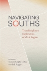 Navigating Souths: Transdisciplinary Explorations of a U.S. Region (New Southern Studies) Cover Image
