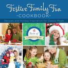 Festive Family Fun Cookbook: Recipes and Holiday Inspiration Cover Image