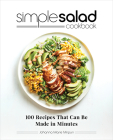 Simple Salad Cookbook: 100 Recipes That Can Be Made in Minutes Cover Image