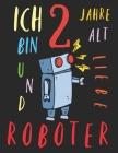 Ich bin 2 Jahre alt und liebe Roboter: Das Malbuch für Kinder, die Roboter lieben Cover Image