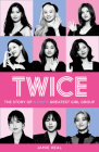 Twice: The Story of K-Pop's Greatest Girl Group Cover Image