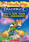 We'll Bite Your Tail, Geronimo! (Geronimo Stilton Spacemice #11) Cover Image