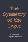 The Symmetry of the Tyger: A Memoir Cover Image